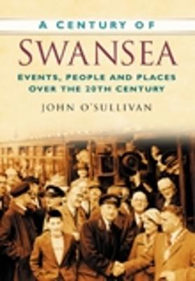 A Century of Swansea: Events, People and Places Over the 20th Century