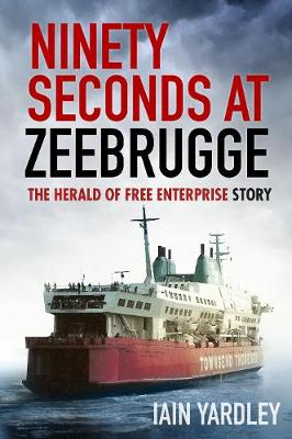 Ninety Seconds at Zeebrugge: The Herald of Free Enterprise Story