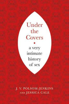 Under the Covers: A Very Intimate History of Sex