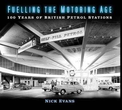 Fuelling the Motoring Age: 100 Years of British Petrol Stations