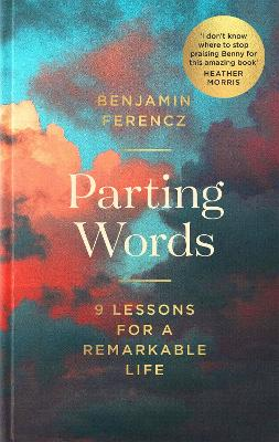Parting Words: 9 lessons for a remarkable life
