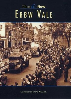 EBBW VALE - THEN AND NOW