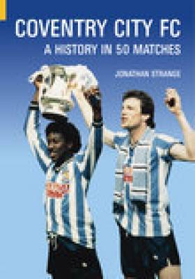 Coventry City FC: A History in 50 Matches