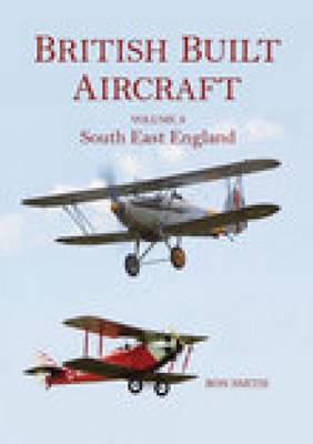 British Built Aircraft Volume 3: South East England