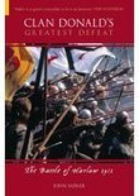 Clan Donald's Greatest Defeat: The Battle of Harlaw 1411
