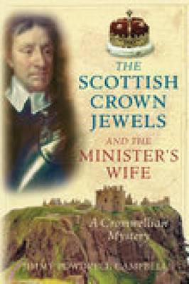 The Scottish Crown Jewels and the Minister's Wife: A Cromwellian Mystery