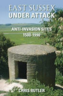 East Sussex Under Attack: Anti-Invasion Sites 1500-1990