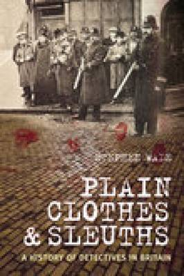 Plain Clothes & Sleuths: A History of Detectives in Britain