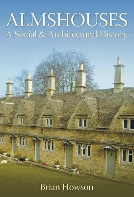 Almshouses: A Social & Architectural History