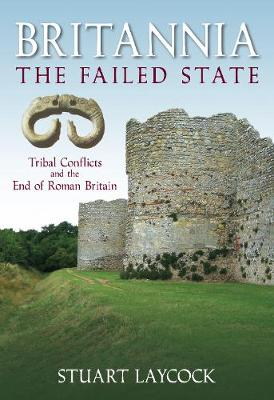 Britannia: The Failed State: Tribal Conflicts and the End of Roman Britain