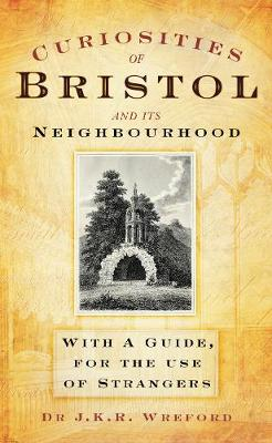 Curiosities of Bristol and its Neighbourhood: With a Guide, For the Use of Strangers