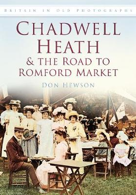 Chadwell Heath & the Road to Romford Market: Britain in Old Photographs