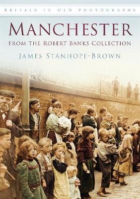 Manchester: From the Robert Banks Collection: Britain in Old Photographs