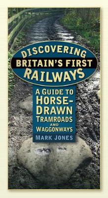 Discovering Britain's First Railways: A Guide to Horse-Drawn Tramroads and Waggonways
