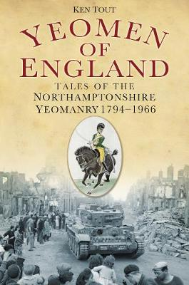 Yeomen of England: Tales of the Northamptonshire Yeomanry from 1794