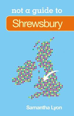 Not a Guide to: Shrewsbury