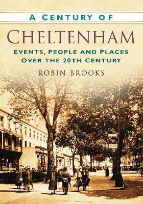 A Century of Cheltenham: Events, People and Places Over the 20th Century