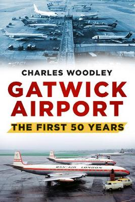 Gatwick Airport: The First 50 Years