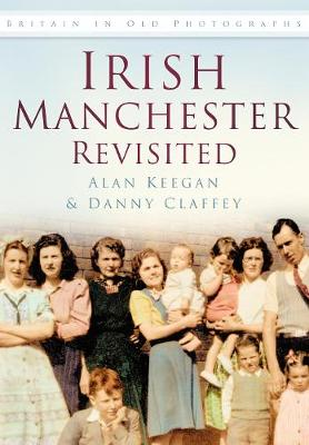 Irish Manchester Revisited: Britain in Old Photographs
