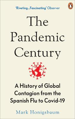The Pandemic Century: A History of Global Contagion from the Spanish Flu to Covid-19