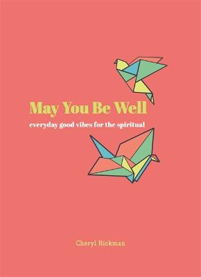May You Be Well: Everyday Good Vibes for the Spiritual