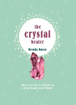 The Crystal Healer: Unlock the Ancient Power of Precious Stones