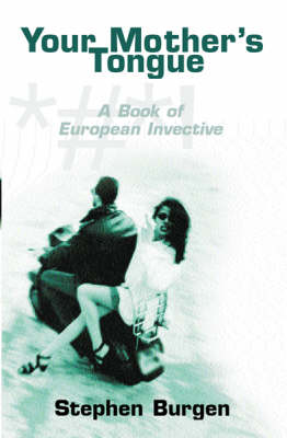 Your Mother's Tongue: A Book of European Invective