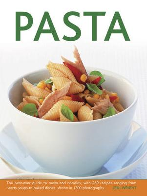 Pasta: The Best-Ever Guide to Pasta and Noodles, with 260 Recipes Ranging from Hearty Soups to Baked Dishes, Shown in 1300 Photographs