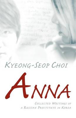 Anna - Collected Writings of a Russian Prostitute in Korea