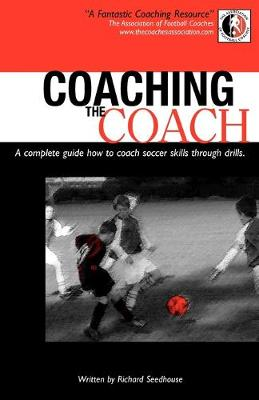 Coaching the Coach: A Complete Guide How to Coach Soccer Skills Through Drills