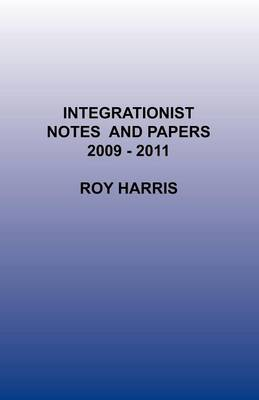 Integrationist Notes and Papers 2009 -2011
