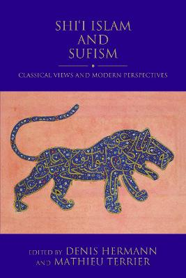 Shi'i Islam and Sufism: Classical Views and Modern Perspectives