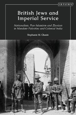 British Jews and Imperial Service: Nationalism, Pan-Islamism and Zionism in Mandate Palestine and Colonial India