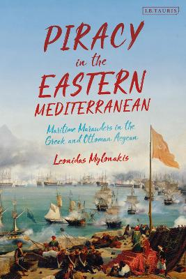 Piracy in the Eastern Mediterranean: Maritime Marauders in the Greek and Ottoman Aegean