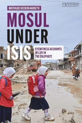 Mosul under ISIS: Eyewitness Accounts of Life in the Caliphate