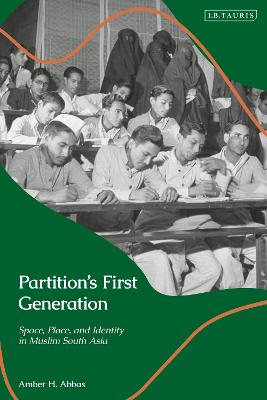 Partition's First Generation: Space, Place, and Identity in Muslim South Asia