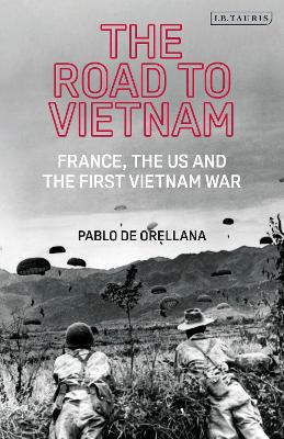 The Road to Vietnam: America, France, Britain, and the First Vietnam War