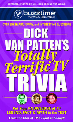 Dick Van Patten's Totally Terrific Tv Trivia: Put Your Knowledge of Tv Legend, Fact & Myth to the Test