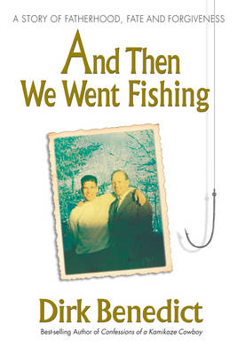 And Then We Went Fishing: A Story of Fatherhood, Fate and Forgiveness