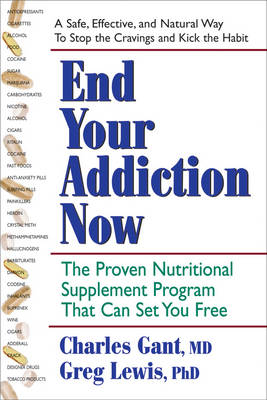 End Your Addiction Now: A Proven Nutritional Supplement Program That Can Set You Free