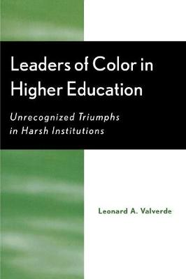 Leaders of Color in Higher Education: Unrecognized Triumphs in Harsh Institutions
