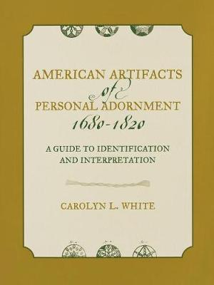 American Artifacts of Personal Adornment, 1680-1820: A Guide to Identification and Interpretation