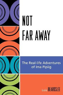 Not Far Away: The Real-life Adventures of Ima Pipiig