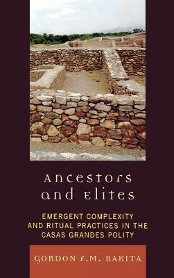 Ancestors and Elites: Emergent Complexity and Ritual Practices in the Casas Grandes Polity