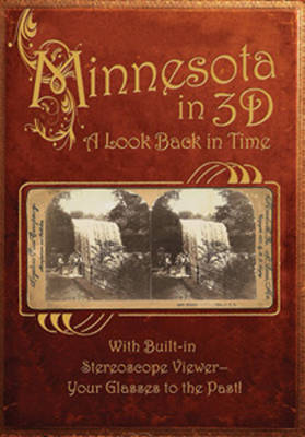 Minnesota in 3D: A Look Back in Time: with Built-in Stereoscope Viewer-Your Glasses to the Past!