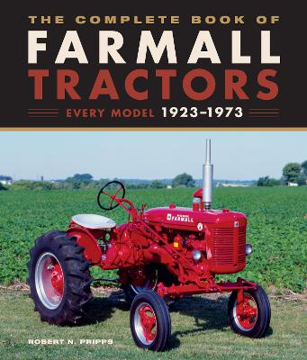 The Complete Book of Farmall Tractors: Every Model 1923-1973
