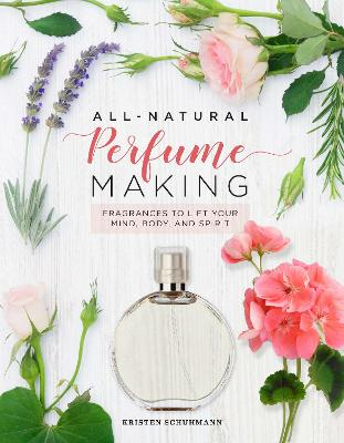 All-Natural Perfume Making: Craft Your Own Clean Fragrances