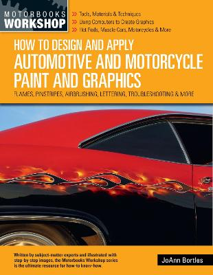 How to Design and Apply Automotive and Motorcycle Paint and Graphics: Flames, Pinstripes, Airbrushing, Lettering, Troubleshooting & More