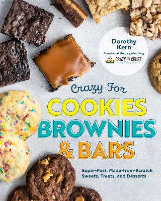 Crazy for Cookies, Brownies, and Bars: Super-Fast, Made-from-Scratch Sweets, Treats, and Desserts