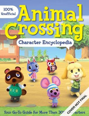 100% Unofficial Animal Crossing Character Encyclopedia: Your Go-to Guide for More Than 400 Characters